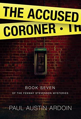 The Accused Coroner (Fenway Stevenson Mysteries Book 7) by [Paul Austin Ardoin]