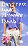 Happiness took different Roads.: How Many Years (English Edition)