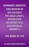 Summary, Analysis, and Review of His Holiness the Dalai Lama's, Archbishop Desmond Tutu, and Douglas Abrams's The...