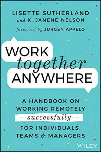 Compare Textbook Prices for Work Together Anywhere: A Handbook on Working Remotely -Successfully- for Individuals, Teams, and Managers 1 Edition ISBN 9781119745228 by Sutherland, Lisette,Janene-Nelson, Kirsten
