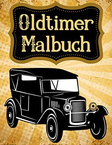 Oldtimer Malbuch: Malbuch für Oldtimer mit Autos Namen Modelle aus den 50er bis 90er Jahren für Erwachsene und Männer sowie alle, die Oldtimer lieben