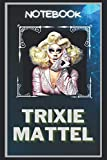 Trixie Mattel Notebook: A Multipurpose and High Quality Notebook That Can Be used as a Journal. (115+ Pages, 6 x 9, Lined)