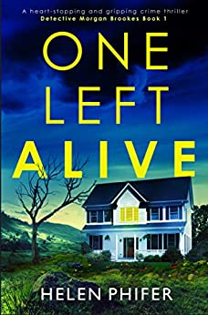 One Left Alive: A heart-stopping and gripping crime thriller (Detective Morgan Brookes Book 1) by [Helen Phifer]
