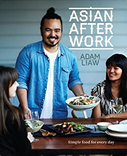 Asian After Work: Simple Food for Every Day by [Adam Liaw]