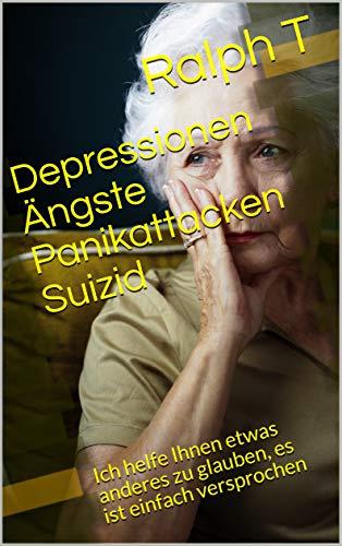 Depressionen Ängste Panikattacken Suizid : Ich helfe Ihnen etwas ande