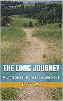 The Long Journey : A Christian Historical Fiction Novel by [Cliff Ball]