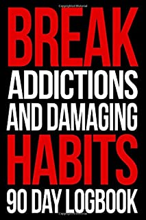 Break Addictions and Damaging Habits 90 Day Logbook For Quitting: Quit Addict Cycles With Blank Journal Including Inspiring Quotes And Gratitude