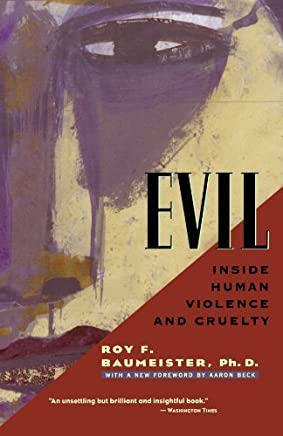 Evil: Inside Human Violence and Cruelty by Roy F. Baumeister Ph.D.(1999-03-19)