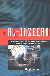 Al Jazeera: The Inside Story of the Arab News Channel That is Challenging the West