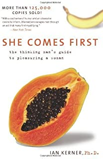 She Comes First: The Thinking Man's Guide to Pleasuring a Woman (Kerner) by Ian Kerner(2009-02-01)