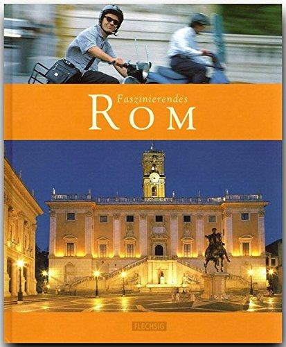 Faszinierendes ROM - Ein Bildband mit über 100 Bildern - FLECHSIG Verlag (Faszination)