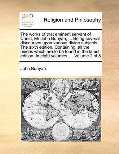 Download The Works of That Eminent Servant of Christ, MR John Bunyan, ... Being Several Discourses Upon Various Divine Subjects. the Sixth Edition. Containing, All the Pieces Which Are to Be Found in the Latest Edition. in Eight Volumes. ... Volume 2 of 8 1171001789