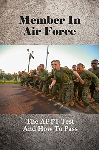 Member In Air Force: The AF PT Test And How To Pass: Air Force Pt Test Workout Plan