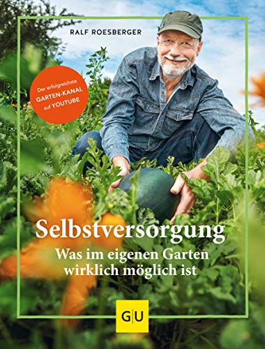 Selbstversorgung: Was wirklich im eigenen Garten möglich ist (GU Garten Extra)