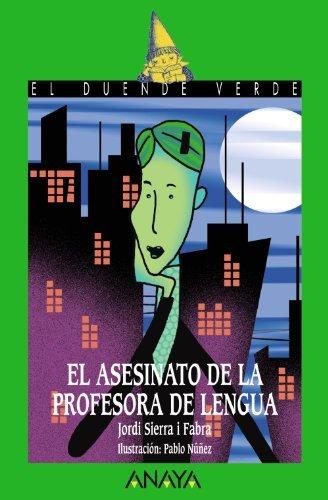 El asesinato de la profesora de lengua (El Duende Verde/ the Green Elf) by Jordi Sierra i Fabra(2007-06-01)
