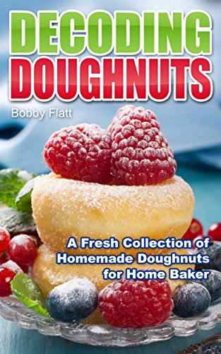 Decoding Doughnuts: A Fresh Collection of Homemade Doughnuts for Home Baker