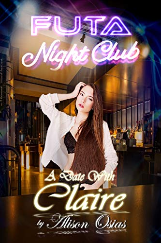 Futa Nightclub : A Date with Claire: (An Interactive Dating Sim Erotica) (English Edition)