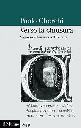 Verso la chiusura: Saggio sul Canzoniere di Petrarca