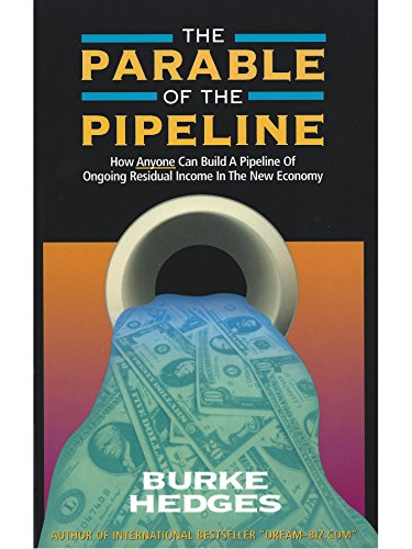 The Parable Of The Pipeline: How Anyone Can Build A Pipeline Of Ongoing Residual Income In The New Economy (English Edition)