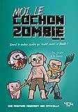 Moi, le cochon zombie - Une aventure Minecraft - Roman junior - Dès 8 ans