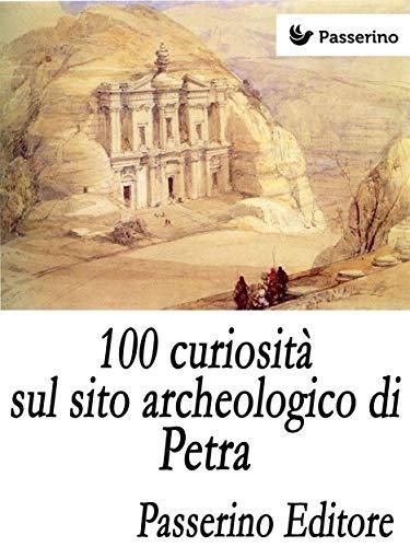100 curiosità sul sito archeologico di Petra (Italian Edition)