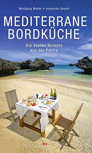 Mediterrane Bordküche: Die besten Rezepte aus der Pantry