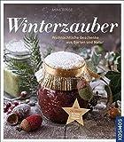 Winterzauber: Weihnachtliche Geschenke aus Garten und Natur - Anne Rogge