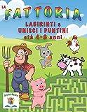 La FATTORIA LABIRINTI e UNISCI I PUNTINI per bambini età 4-8: Enigmistica per bambini 4-8 anni; con 3 livelli di labirinti e percorsi, color …