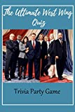 The Ultimate West Wing Quiz: Trivia Party Game: How Much Do You Know About The West Wing?