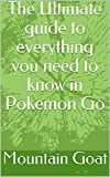 The Ultimate guide to everything you need to know in Pokemon Go (English Edition)