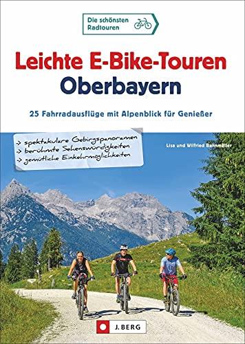 Leichte E-Bike-Touren Oberbayern: 25 einmalige Radausflüge im bayerischen Voralpenland, die mit E-Unterstützung zum ungetrübten Genuss werden. Mit ... Fahrradausflüge mit Alpenblick für Genießer