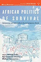 African Politics of Survival Extraversion and Informality in the Contemporary World (African Potentials)