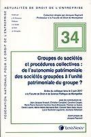 Groupes de sociétés et procédures collectives - N°34: De l'autonomie des sociétés groupées à l'unité patrimoniale du groupe ?