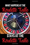 What Happens at the Roulette Table Stays at the Roulette Table: Blank Lined Journal