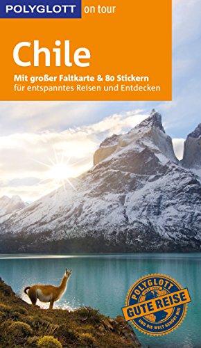 POLYGLOTT on tour Reiseführer Chile: Mit großer Faltkarte und 80 Stickern