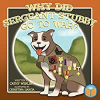 Why Did Sergeant Stubby Go to War? (Children's Unsung Heroes Book)