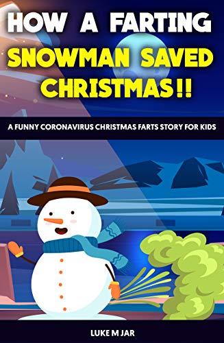 How A Farting Snowman Saved Christmas : A Funny Coronavirus Christmas Farts Story For Kids (English Edition)