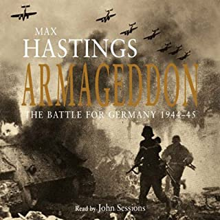 Armageddon                   By:                                                                                                                                 Max Hastings                               Narrated by:                                                                                                                                 John Sessions                      Length: 7 hrs and 6 mins     134 ratings     Overall 4.4
