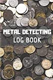 Metal Detecting Log Book: Perfect Log book for metal detectorists to record date, items found, location   6' x 9'   100 pages