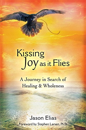 Kissing Joy As It Flies: A Journey in Search of Healing and Wholeness (English Edition)
