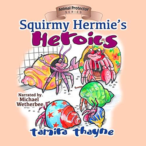 Squirmy Hermie's Heroics Audiobook By Tamira Thayne cover art