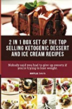 Ketosis: Ketogenic Diet: 2 in 1 Box Set: Includes Over 100 Top Ketogenic Dessert and Ice Cream Recipes
