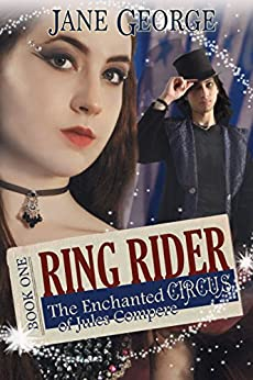 Ring Rider (The Enchanted Circus of Jules Compere Book 1) by [Jane George]
