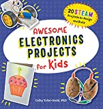 Awesome Electronics Projects for Kids: 20 STEAM Projects to Design and Build (Awesome STEAM Activities for Kids)