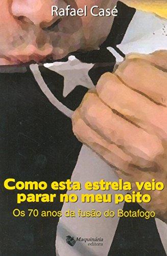 Como Esta Estrela Veio Parar no Meu Peito. Os 70 Anos de Fusão do Botafogo