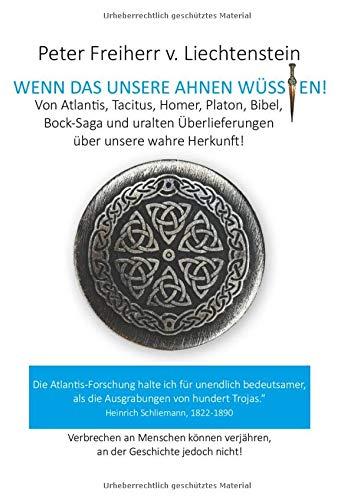 Wenn das unsere Ahnen wüssten: Von Atlantis, Kelten, Germanen, Homer, Platon und anderen uralten Überlieferungen über unsere wahre Heimat