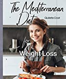 Mediterranean Diet for Weight Loss: Find the Joy of Eating Every Day in a Healthy Way (English Edition)