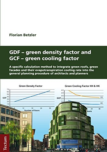 GDF - Green Density Factor and GCF - Green Cooling Factor: A specific calculation method to integrate green roofs, green facades and their ... Beiträge aus dem Tectum-Verlag)