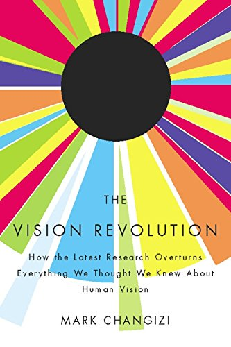 The Vision Revolution: How the Latest Research Overturns Everything We Thought We Knew About Human Vision (English Edition)