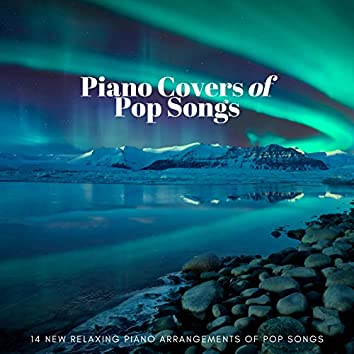 Piano Covers of Pop Songs: 14 New Relaxing Piano Arrangements of Pop Songs